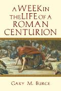Week In The Life Of A Roman Centurion A Week In The Life Of A Roman Centurion