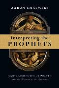 Interpreting the Prophets Reading Understanding & Preaching from the Worlds of the Prophets