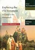 Exploring the Old Testament Volume 1 A Guide to the Pentateuch