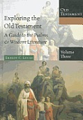 Exploring The Old Testament Volume 3 A Guide To The Psalms & Wisdom Literature