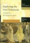 Exploring the New Testament : a Guide To the Gospels and Acts (01 Edition)