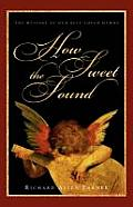 How Sweet the Sound: The Message of Our Best-Loved Hymns