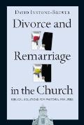 Divorce & Remarriage in the Church Biblical Solutions for Pastoral Realities