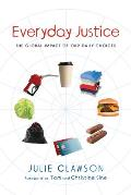 Everyday Justice: The Global Impact of Our Daily Choices Cover