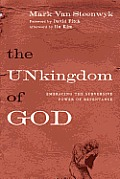 Unkingdom of God Embracing the Subversive Power of Repentance