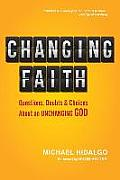 Changing Faith Questions Doubts & Choices about an Unchanging God