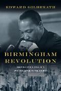 Birmingham Revolution: Martin Luther King Jr.'s Epic Challenge To The Church by Edward Gilbreath