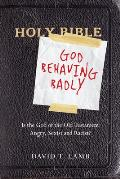 God Behaving Badly Is the God of the Old Testament Angry Sexist & Racist