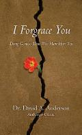 I Forgrace You: Doing Good to Those Who Have Hurt You (Bridgeleader Books)