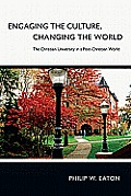Engaging the Culture, Changing the World: The Christian University in a Post-Christian World