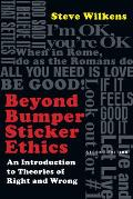 Beyond Bumper Sticker Ethics An Introduction To Theories Of Right & Wrong 2nd edition