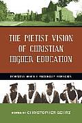 Pietist Vision of Christian Higher Education Forming Whole & Holy Persons