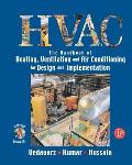 HVAC the Handbook of Heating Ventilation & Air Conditioning for Design & Implementation