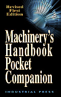 Machinery's Handbook Pocket Companion: A Reference Book for the Mechanical Engineer, Designer, Manufacturing Engineer, Draftsman, Toolmaker, and Machi
