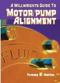 Millwrights Guide to Motor Pump Alignment 2nd Edition