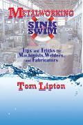 Metalworking Sink or Swim Tips & Tricks for Machinists Welders & Fabricators