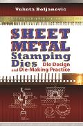 Sheet Metal Stamping Dies: Die Design and Die Making Practices Cover