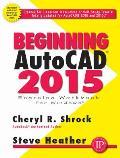 Beginning AutoCAD 2015 Exercise Workbook [With CDROM]