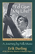 I'd Give My Life: From Washington Square to Carnegie Hall: A Journey by Folk Music [With CD]