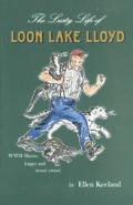 The Lusty Life of Loon Lake Lloyd: True Life Western Tales