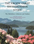 The Pacific Coast Rhododendron Story: The Hybridizers, Collectors and Gardens
