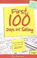 First 100 Days of Selling A Practical Day By Day Guide to Excel in the Sales Profession