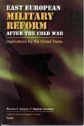 East European Military Reform After the Cold War Implications for the United States