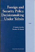 Foreign and Security Policy Decisionmaking Under Yeltsin