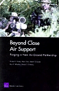 Beyond Close Air Support: Forging a New Air Ground Partnership
