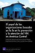 El Papel de las Organizaciones Basadas en la Fe en la Prevencion y la Atencion del VIH en America Central = The Role of Faith-Based Organizations in H