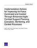 Implementation Actions for Improving Air Force Command and Control Through Enhanced Agile Combat Support Planning, Execution, Monitoring, and Control