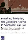 Modeling, Simulation, and Operations Analysis in Afghanistan and Iraq: Operational Vignettes, Lessons Learned, and a Survey of Selected Efforts