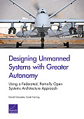 Designing Unmanned Systems with Greater Autonomy: Using a Federated, Partially Open Systems Architecture Approach
