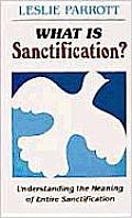 What Is Sanctification?: Understanding the Meaning of Entire Sanctification