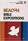 Beacon Bible Expositions, Volume 4: John