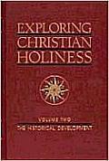 Exploring Christian Holiness, Volume 2: The Historical Development