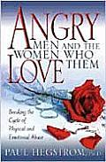 Angry Men & the Women Who Love Them Breaking the Cycle of Physical & Emotional Abuse