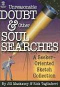 Unreasonable Doubt & Other Soul Searches: A Seeker-Oriented Sketch Collection