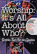 Worship: It's All about Who?