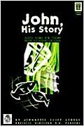 John, His Story: Good News for Today from the Gospel of John