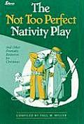 The Not Too Perfect Nativity Play: And Other Dramatic Resources for Christmas