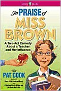 In Praise of Miss Brown: A Two-Act Comedy about a Teacher and Her Influence