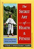 Secret Art of Health & Fitness: Uncovered from the Martial Arts Masters