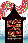 Eight Dragons on the Roof and Other Tales: Traditional Dragon Stories from China
