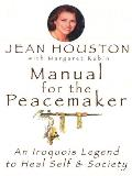 Manual for the Peacemaker An Iroquois Legend to Heal Self & Society