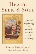 Heart Self & Soul The Sufi Approach to Growth Balance & Harmony