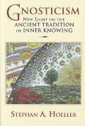 Gnosticism New Light on the Ancient Tradition of Inner Knowing