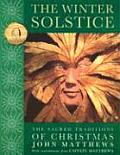 Winter Solstice Winter Solstice The Sacred Traditions of Christmas the Sacred Traditions of Christmas