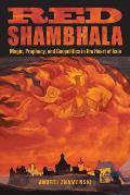 Red Shambhala: Magic, Prophecy,...