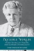 Invisible Worlds Annie Besant on Psychic & Spiritual Development